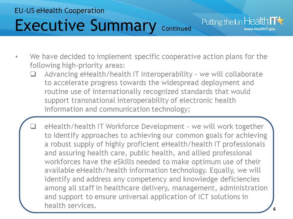 EU-US eHealth Cooperation Executive Summary Continued 7 The cooperative action plans anticipate robust participation by relevant experts and stakeholders, across the public, private and academic sectors.