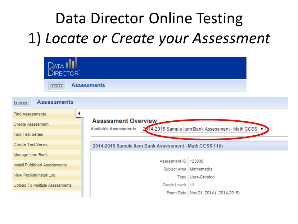 Data Director Online Testing 1) Locate or Create your Assessment