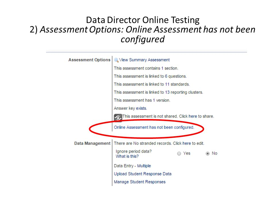 Data Director Online Testing 2) Assessment Options: Online Assessment has not been configured