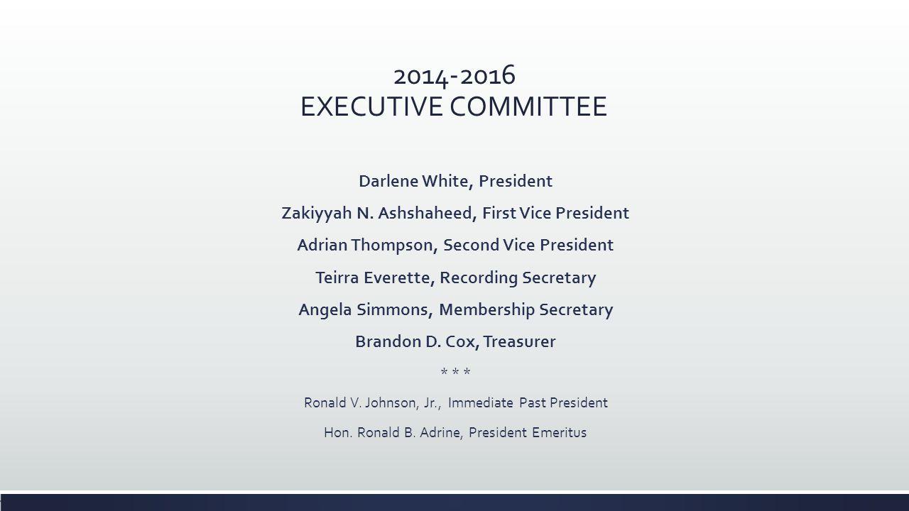 2014-2016 EXECUTIVE COMMITTEE Darlene White, President Zakiyyah N. Ashshaheed, First Vice President Adrian Thompson, Second Vice President Teirra Ever