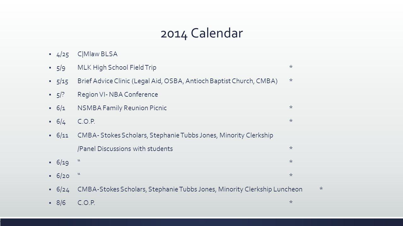 2014 Calendar  4/25C|Mlaw BLSA  5/9MLK High School Field Trip*  5/15Brief Advice Clinic (Legal Aid, OSBA, Antioch Baptist Church, CMBA)*  5/? Regi
