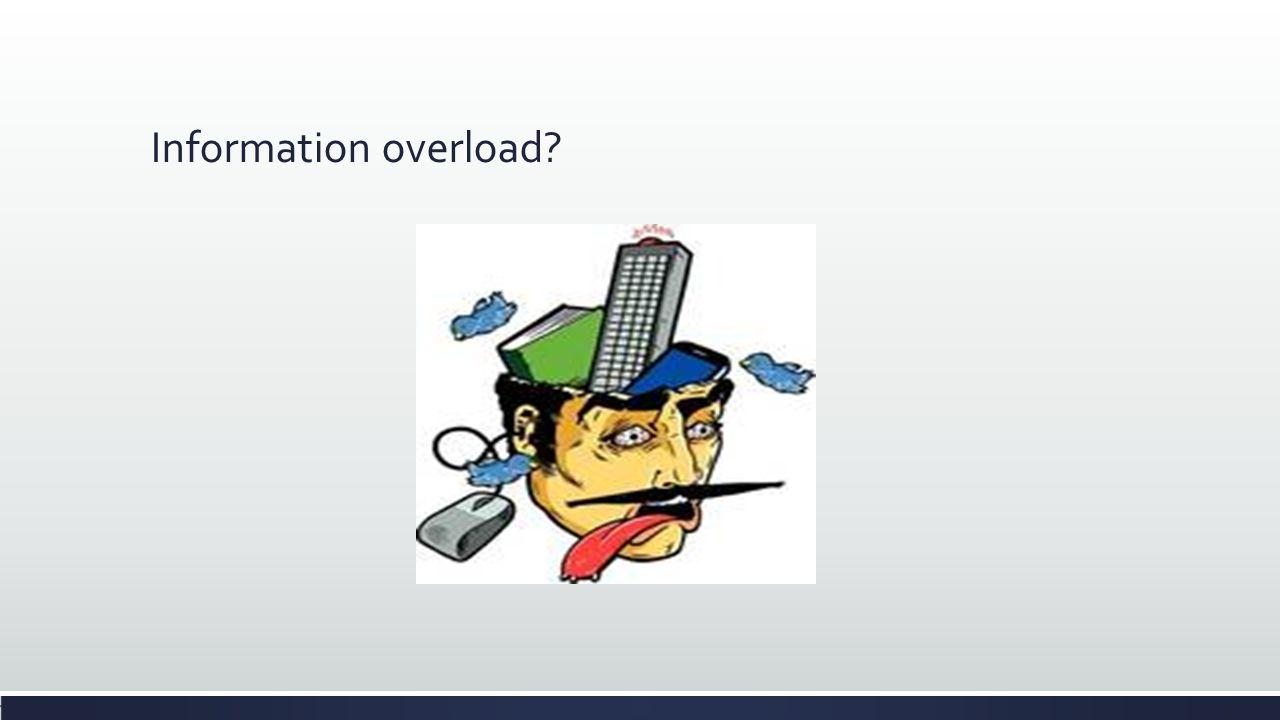 Information overload?