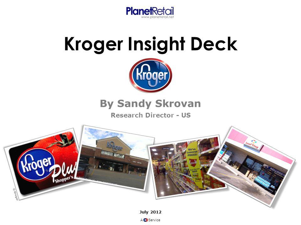 Kroger Insight Deck By Sandy Skrovan Research Director - US July 2012 A Service © Kroger