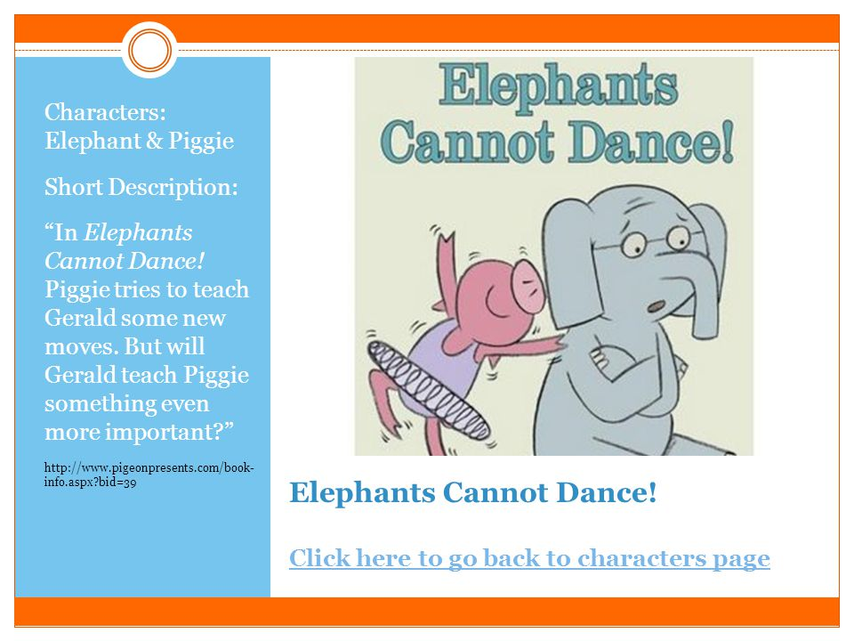 Listen to my Trumpet! Click here to go back to characters page Click here to go back to characters page Characters: Elephant & Piggie Short Descriptio