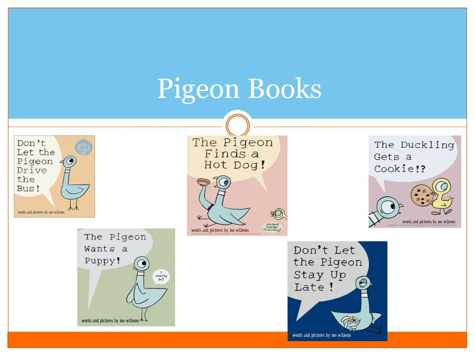 Click which books would you like to learn about first!!! Pigeon Elephant and Piggie http://www.washingtonpost.com/rf/image_606w/2010- 2019/WashingtonP