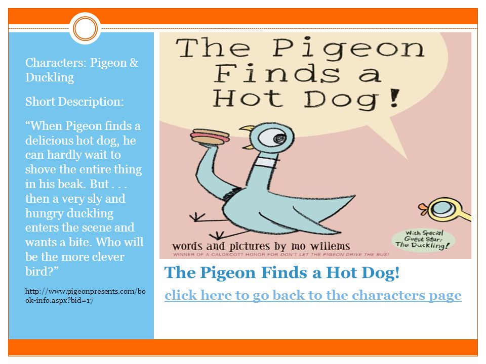 The Pigeon Wants a Puppy! click here to go back to the characters pageclick here to go back to the characters page Characters: Pigeon Short Descriptio