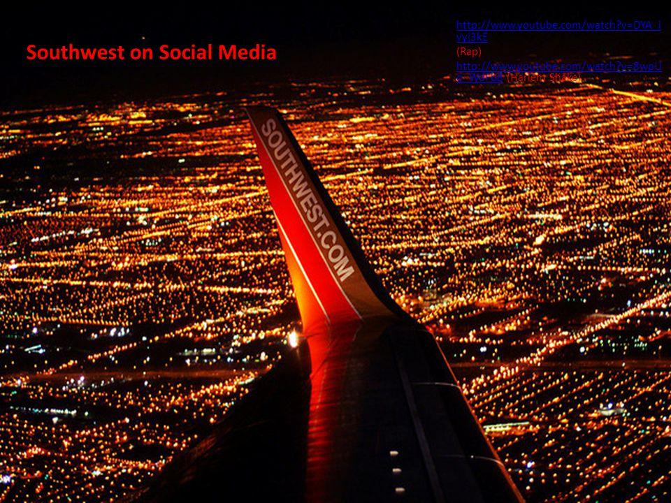 Southwest on Social Media http://www.youtube.com/watch?v=DYA_i vyj3kE (Rap) http://www.youtube.com/watch?v=8wpU o_WdFb8http://www.youtube.com/watch?v=8wpU o_WdFb8 (Harlem Shake)