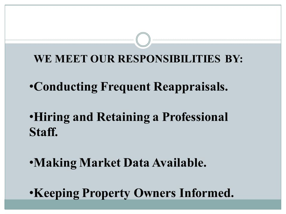 WE MEET OUR RESPONSIBILITIES BY: Conducting Frequent Reappraisals.