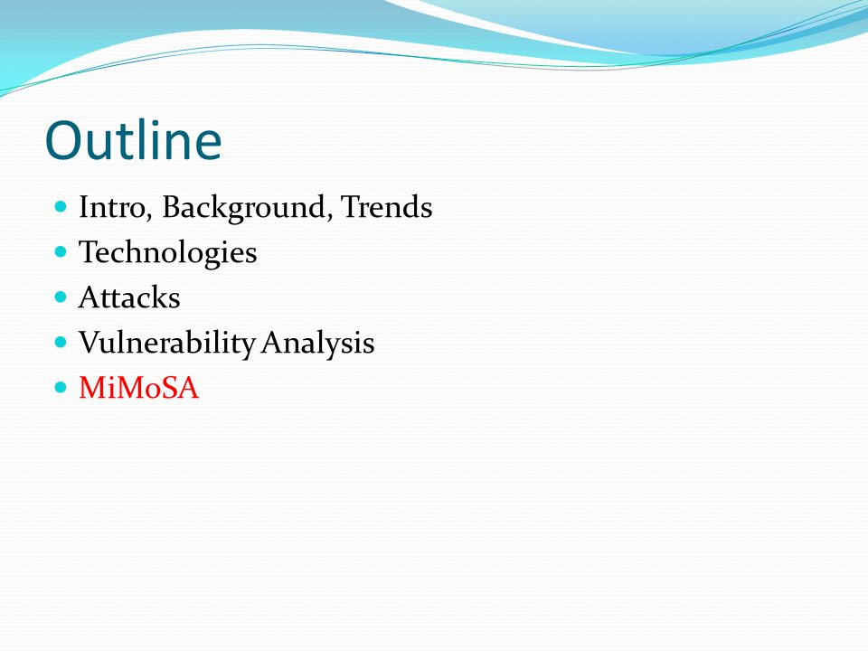 Outline Intro, Background, Trends Technologies Attacks Vulnerability Analysis MiMoSA