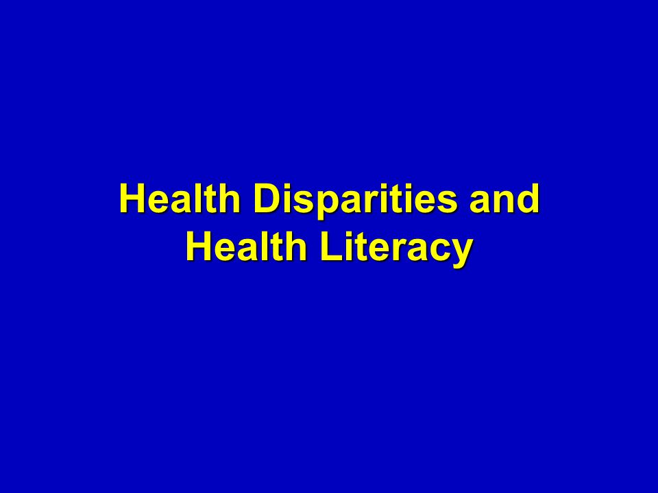 Health Disparities and Health Literacy