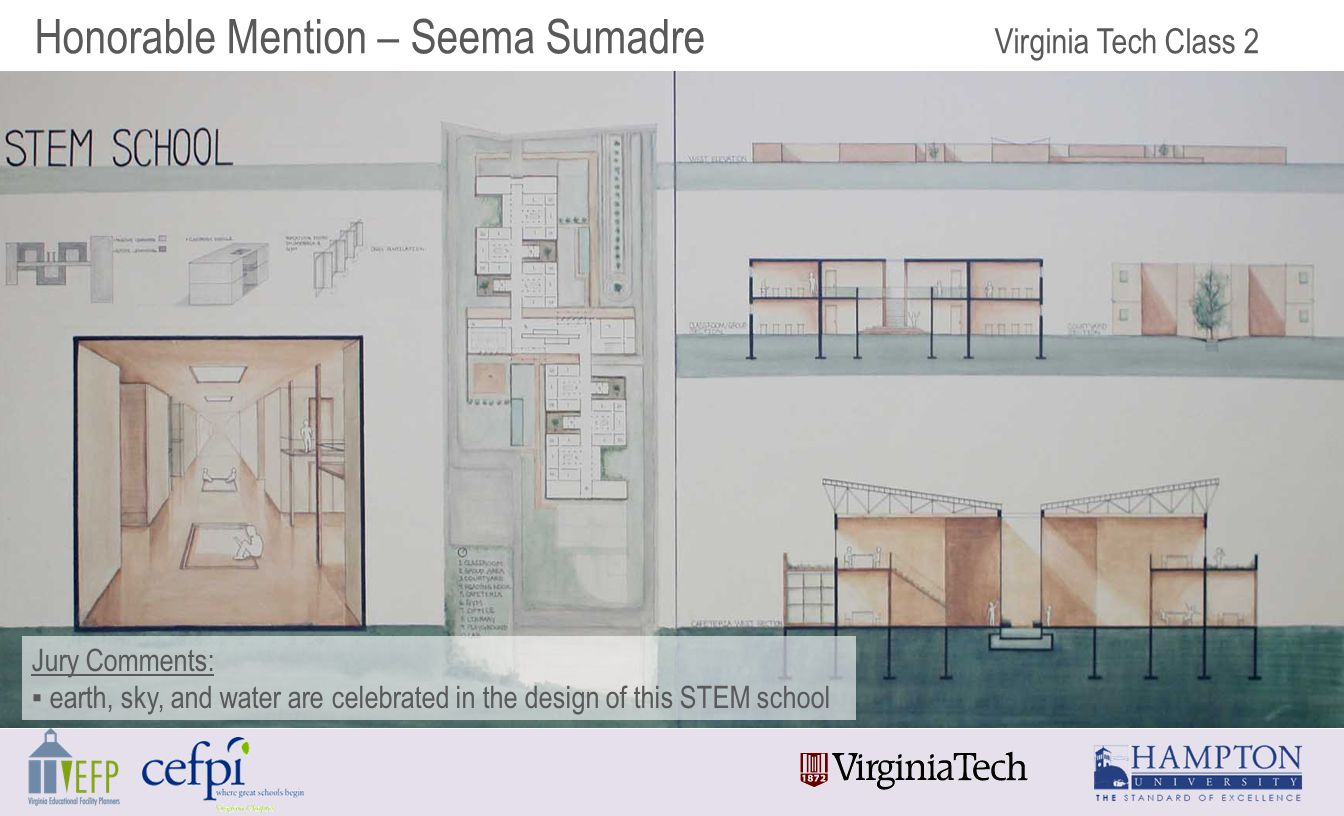 Honorable Mention – Seema Sumadre Virginia Tech Class 2 Jury Comments: ▪ earth, sky, and water are celebrated in the design of this STEM school