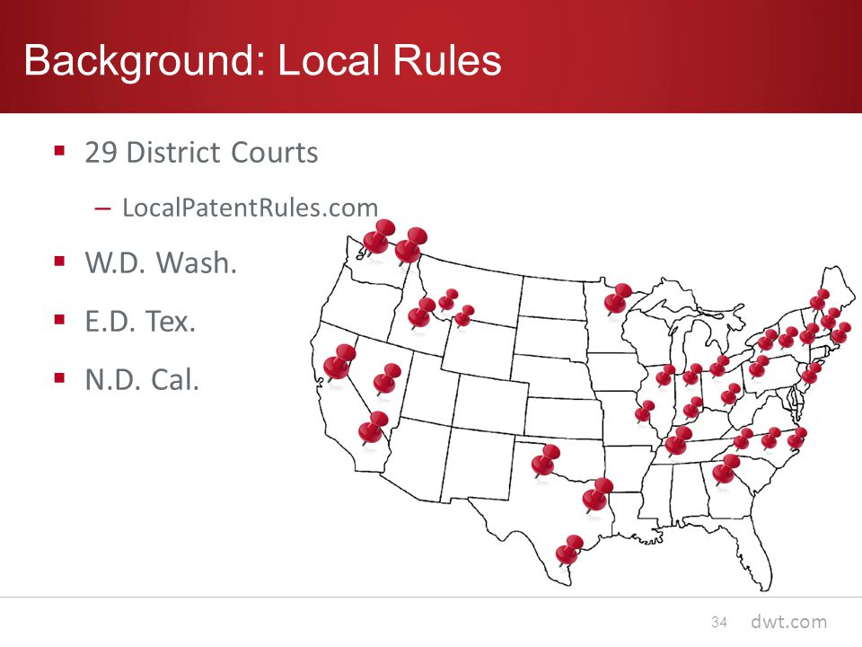 dwt.com Background: Local Rules 34  29 District Courts – LocalPatentRules.com  W.D.