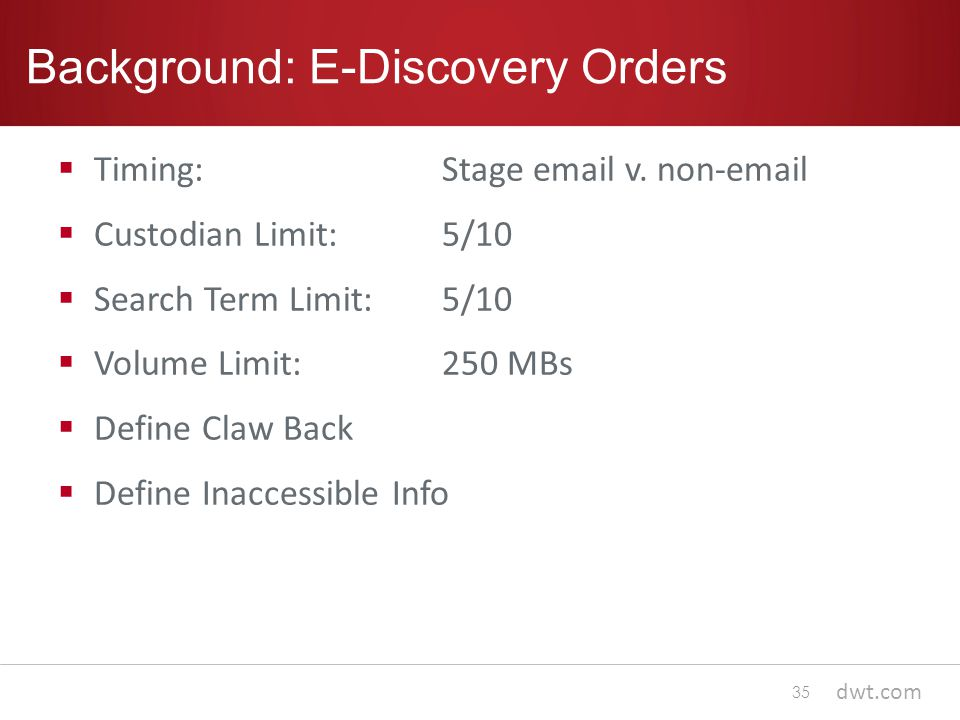 dwt.com Background: E-Discovery Orders  Timing:Stage email v.