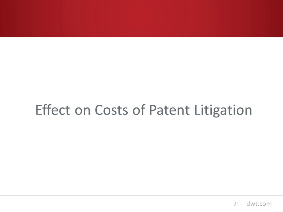 dwt.com Effect on Costs of Patent Litigation 37