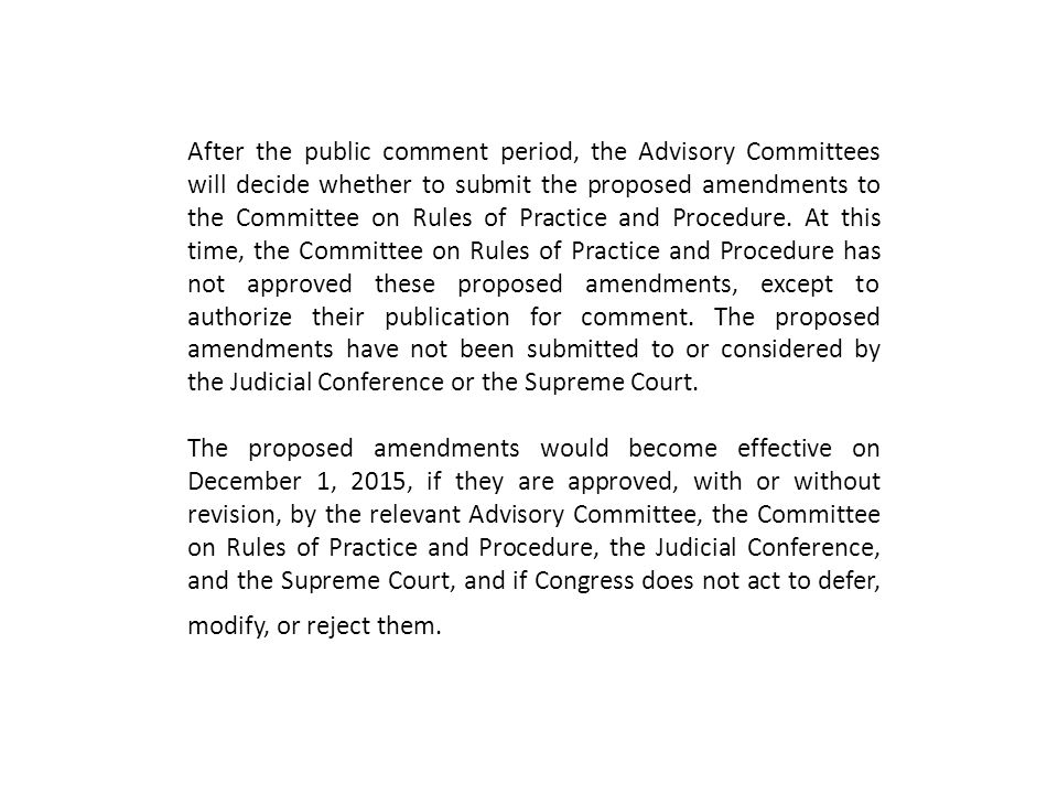After the public comment period, the Advisory Committees will decide whether to submit the proposed amendments to the Committee on Rules of Practice and Procedure.
