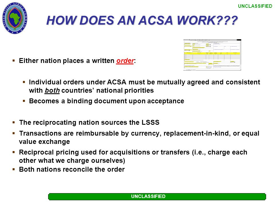 UNCLASSIFIED Can I ACQUIRE Spt Thru ACSA? I Can ACQUIRE ACSA Support From Another Country If: As with providing support, to acquire ACSA support: Acqu