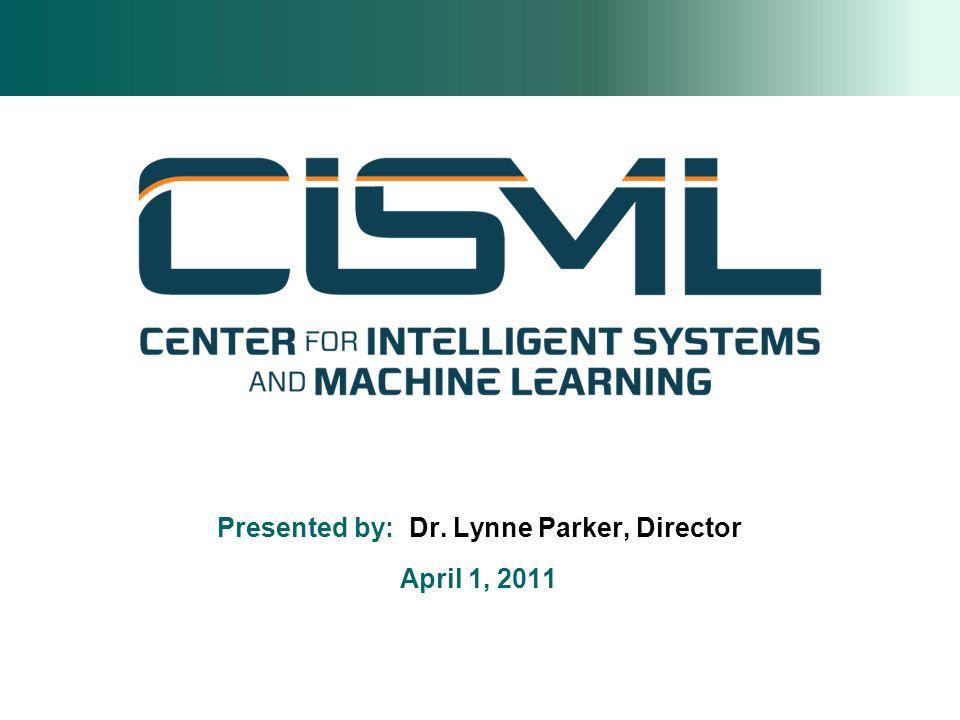 Presented by: Dr. Lynne Parker, Director April 1, 2011