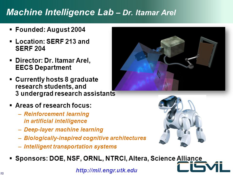 Machine Intelligence Lab – Dr. Itamar Arel  Founded: August 2004  Location: SERF 213 and SERF 204  Director: Dr. Itamar Arel, EECS Department  Cur