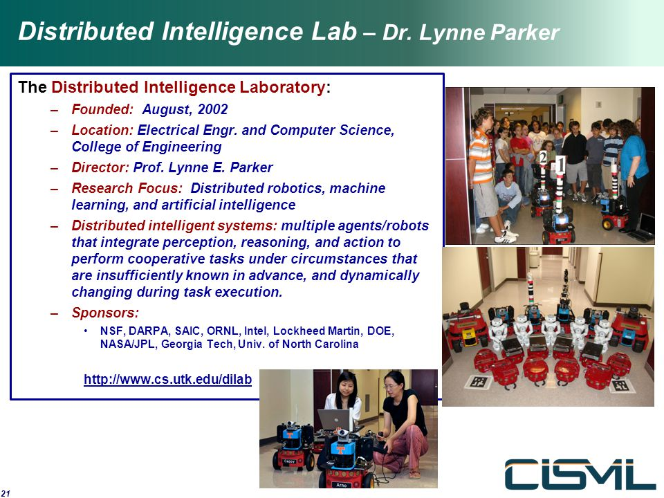 21 The Distributed Intelligence Laboratory: –Founded: August, 2002 –Location: Electrical Engr. and Computer Science, College of Engineering –Director: