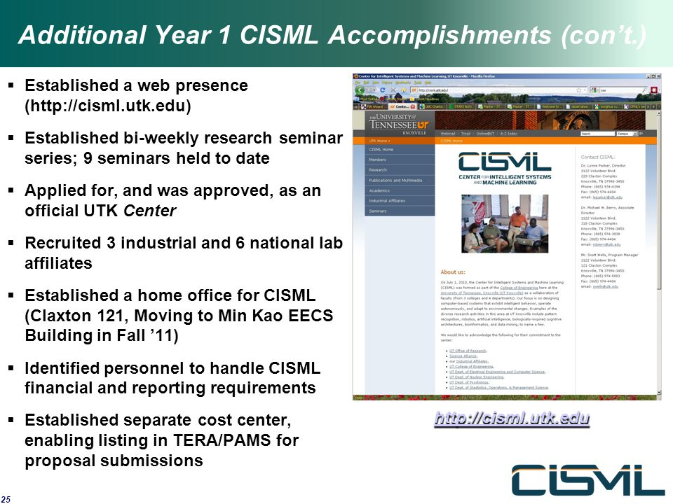 Additional Year 1 CISML Accomplishments (con't.)  Established a web presence (http://cisml.utk.edu)  Established bi-weekly research seminar series; 9 seminars held to date  Applied for, and was approved, as an official UTK Center  Recruited 3 industrial and 6 national lab affiliates  Established a home office for CISML (Claxton 121, Moving to Min Kao EECS Building in Fall '11)  Identified personnel to handle CISML financial and reporting requirements  Established separate cost center, enabling listing in TERA/PAMS for proposal submissions 25 http://cisml.utk.edu