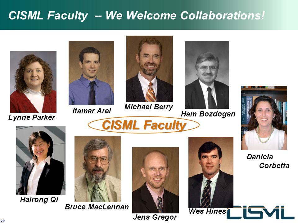 CISML Faculty -- We Welcome Collaborations! 29 Lynne Parker Itamar Arel Michael Berry Ham Bozdogan Daniela Corbetta Wes Hines Jens Gregor Bruce MacLen