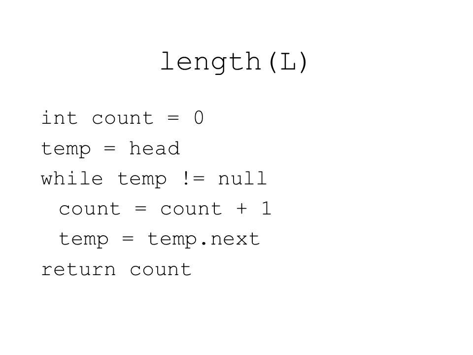 length(L) int count = 0 temp = head while temp != null count = count + 1 temp = temp.next return count