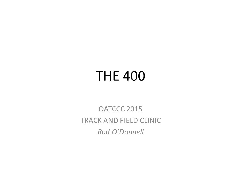 THE 400 OATCCC 2015 TRACK AND FIELD CLINIC Rod O'Donnell