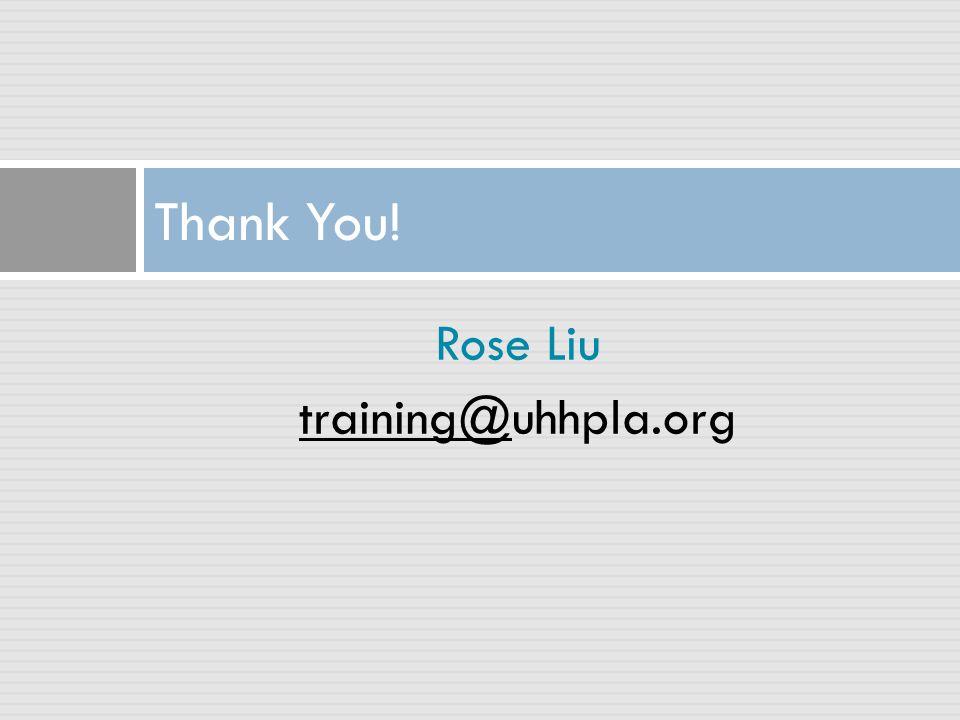 Rose Liu training@training@uhhpla.org Thank You!