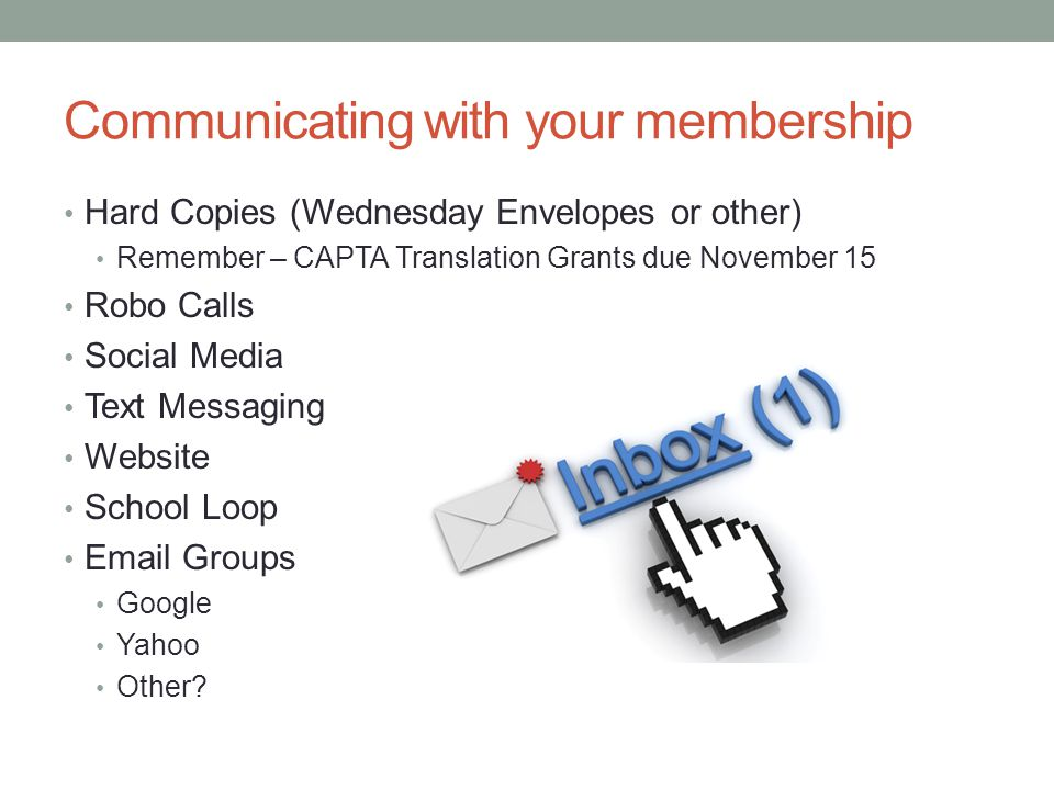 Communicating with your membership Hard Copies (Wednesday Envelopes or other) Remember – CAPTA Translation Grants due November 15 Robo Calls Social Me