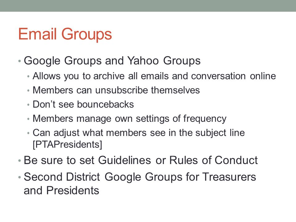 Email Groups Google Groups and Yahoo Groups Allows you to archive all emails and conversation online Members can unsubscribe themselves Don't see boun