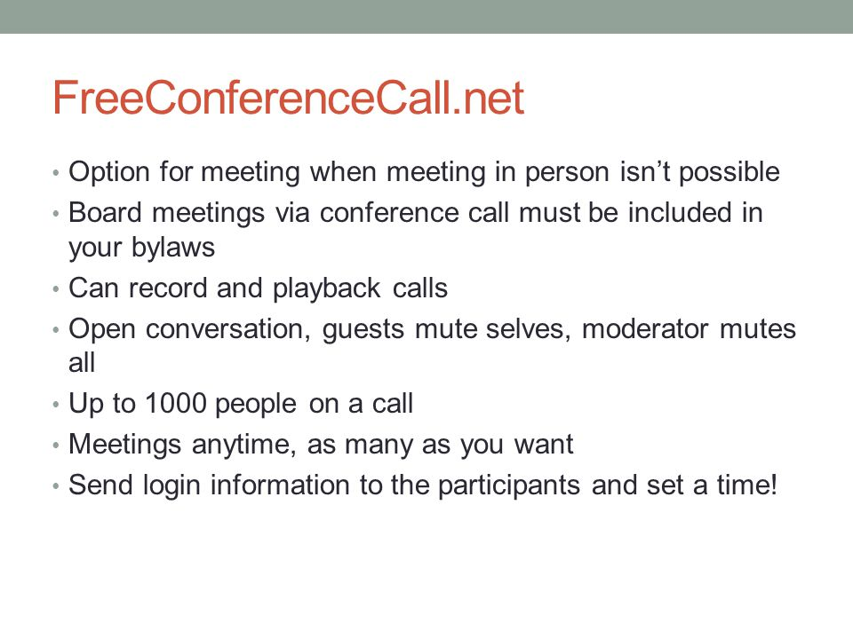 FreeConferenceCall.net Option for meeting when meeting in person isn't possible Board meetings via conference call must be included in your bylaws Can