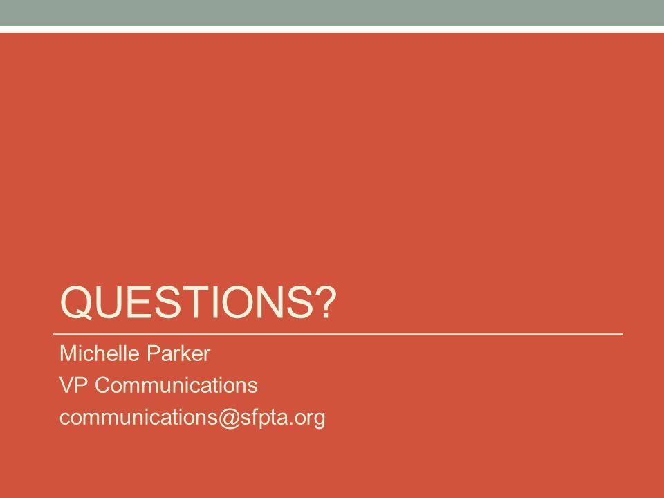 QUESTIONS Michelle Parker VP Communications communications@sfpta.org