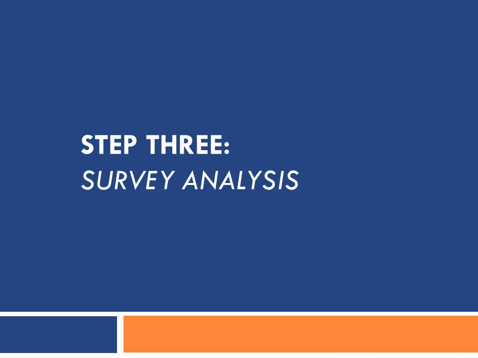 STEP THREE: SURVEY ANALYSIS