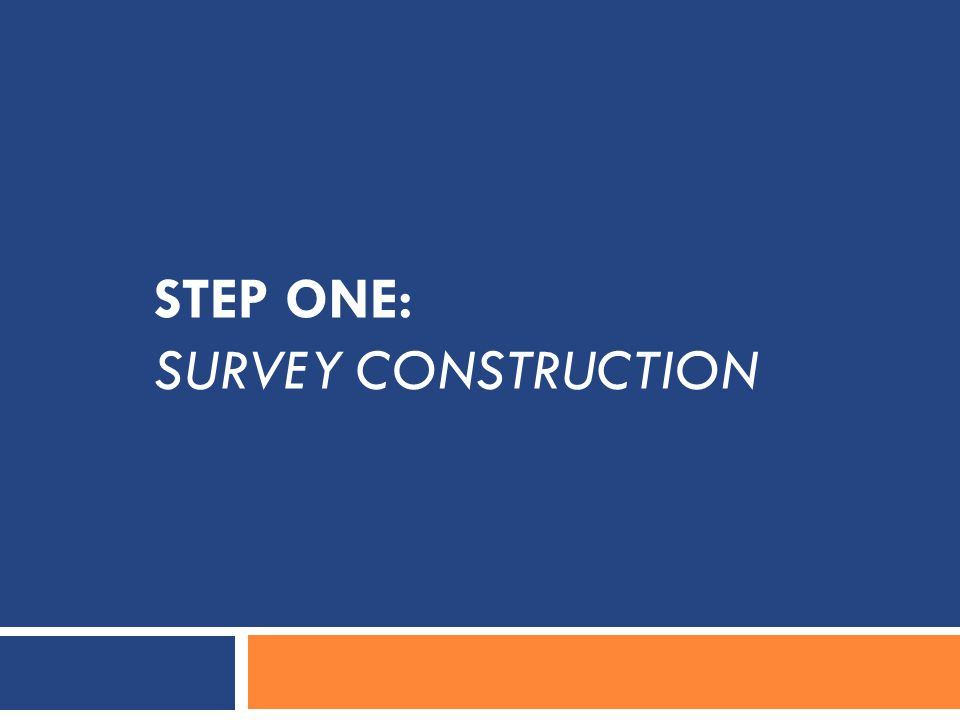 STEP ONE: SURVEY CONSTRUCTION