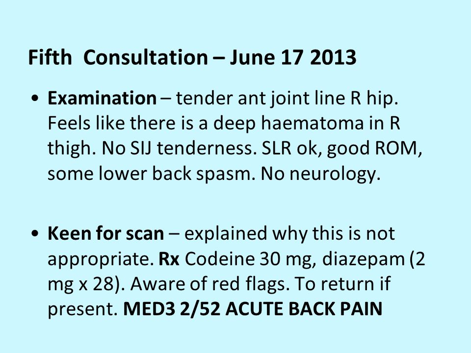 Fifth Consultation – June 17 2013 Examination – tender ant joint line R hip.
