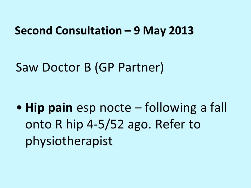 Third Consultation – 7 June 2013 Doctor B again Back pain – appt at physio end of June.