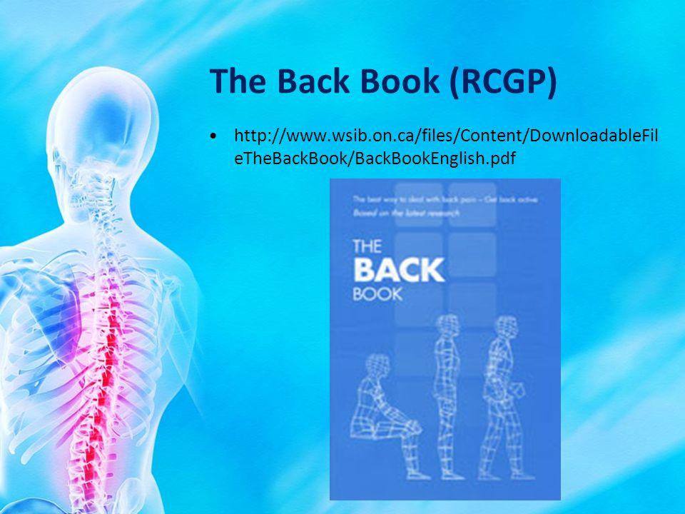 The Back Book (RCGP) http://www.wsib.on.ca/files/Content/DownloadableFil eTheBackBook/BackBookEnglish.pdf