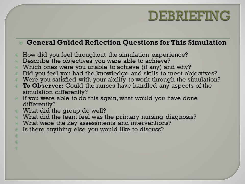  General Guided Reflection Questions for This Simulation  How did you feel throughout the simulation experience.