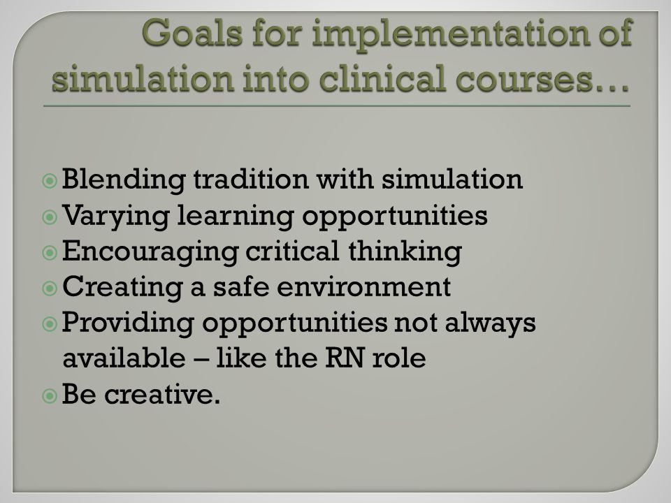  Medical/Surgical nursing faculty were tasked with development of : High fidelity clinical simulation scenarios Using various scenario products Or developing them from scratch Specifying them to our course outcomes Specifying clinical grading tools, templates and agendas