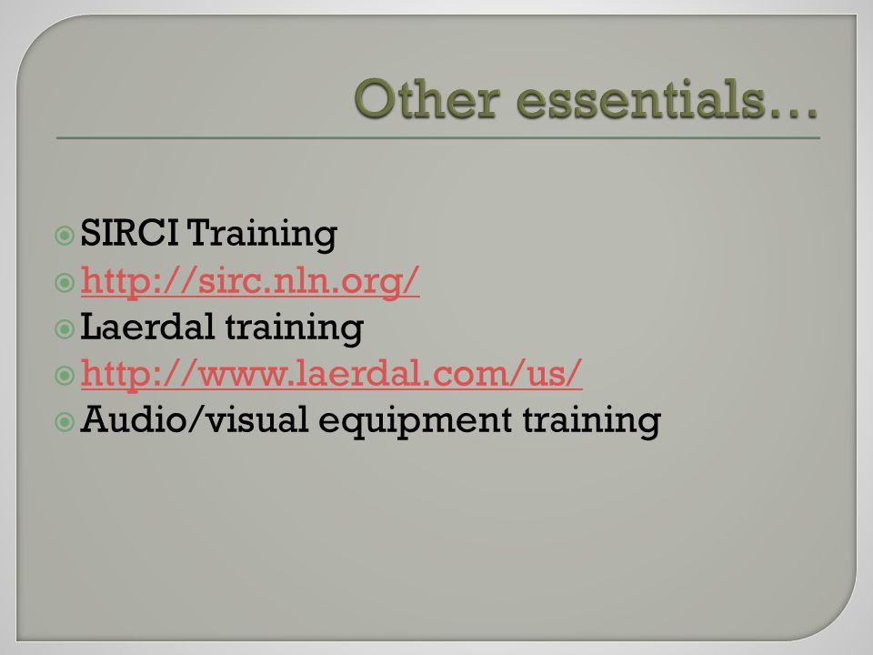  SIRCI Training  http://sirc.nln.org/ http://sirc.nln.org/  Laerdal training  http://www.laerdal.com/us/ http://www.laerdal.com/us/  Audio/visual equipment training