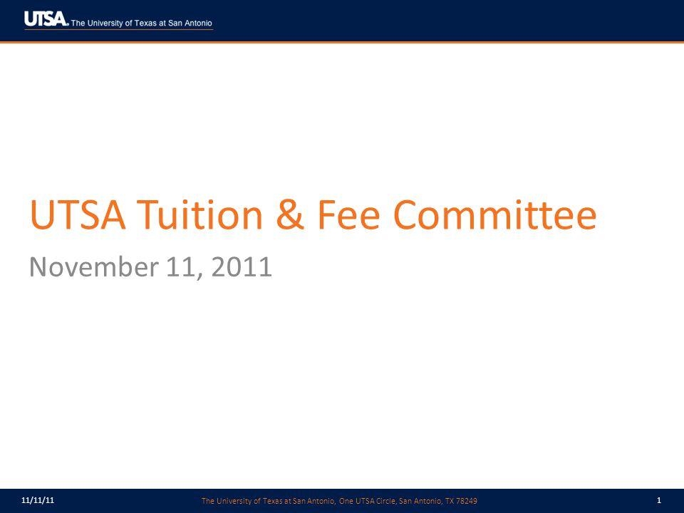 The University of Texas at San Antonio, One UTSA Circle, San Antonio, TX 78249 11/11/111 UTSA Tuition & Fee Committee November 11, 2011
