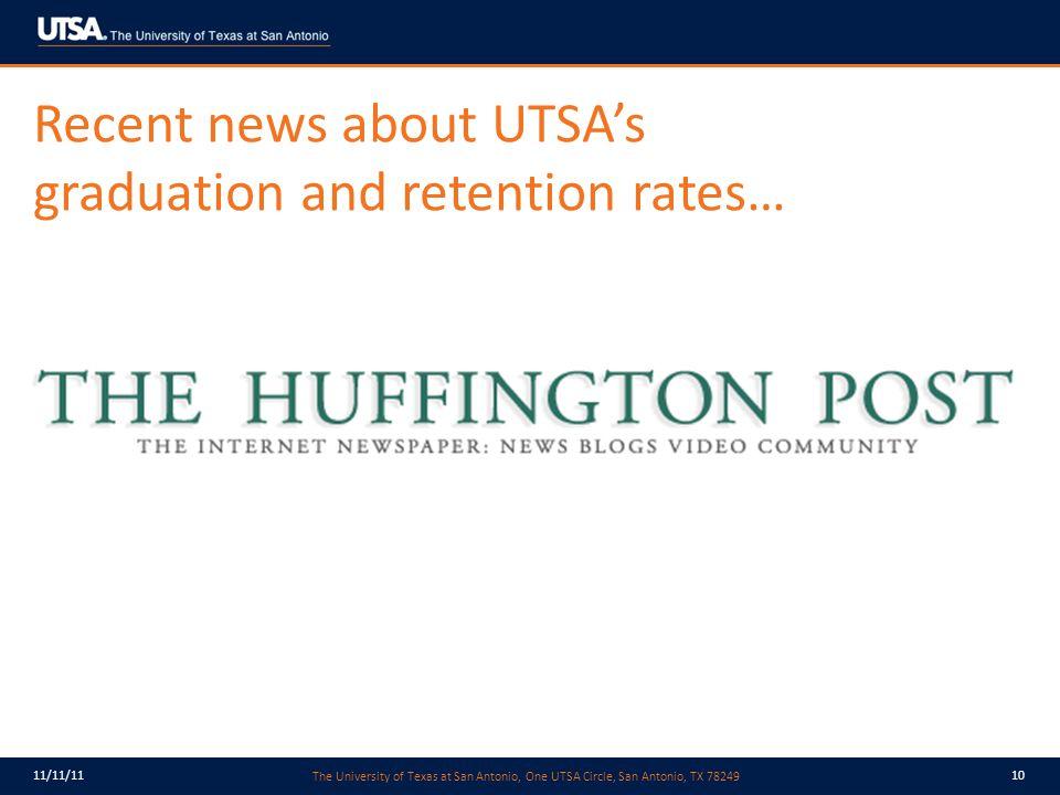 The University of Texas at San Antonio, One UTSA Circle, San Antonio, TX 78249 11/11/1110 Recent news about UTSA's graduation and retention rates…
