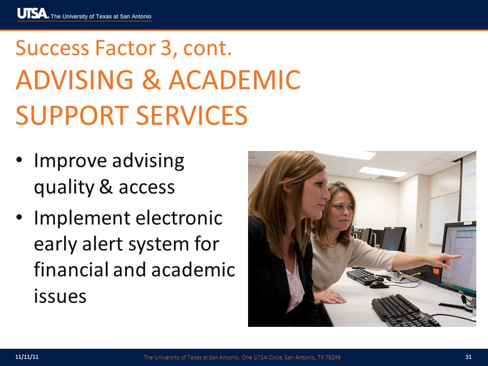 The University of Texas at San Antonio, One UTSA Circle, San Antonio, TX 78249 11/11/1131 Success Factor 3, cont.