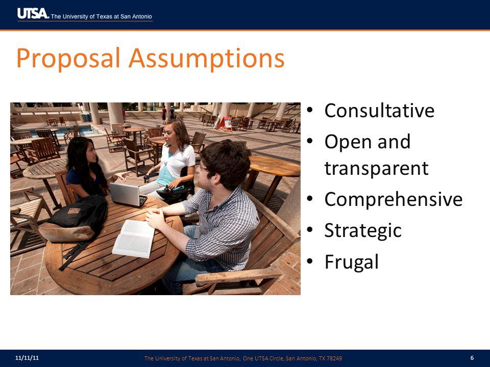 The University of Texas at San Antonio, One UTSA Circle, San Antonio, TX 78249 11/11/116 Proposal Assumptions Consultative Open and transparent Comprehensive Strategic Frugal