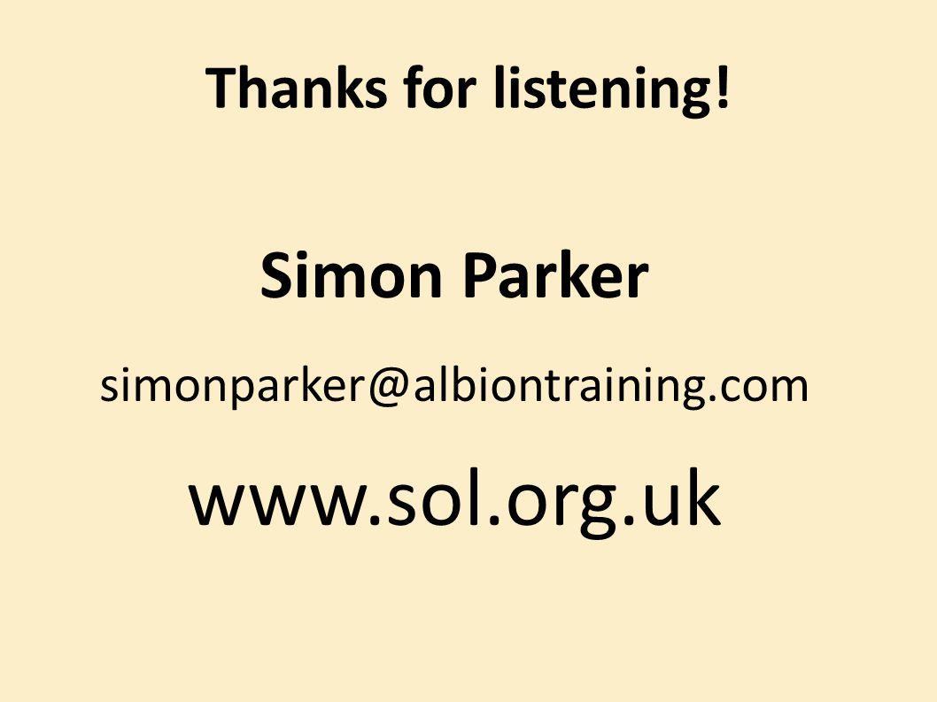 Thanks for listening! Simon Parker simonparker@albiontraining.com www.sol.org.uk