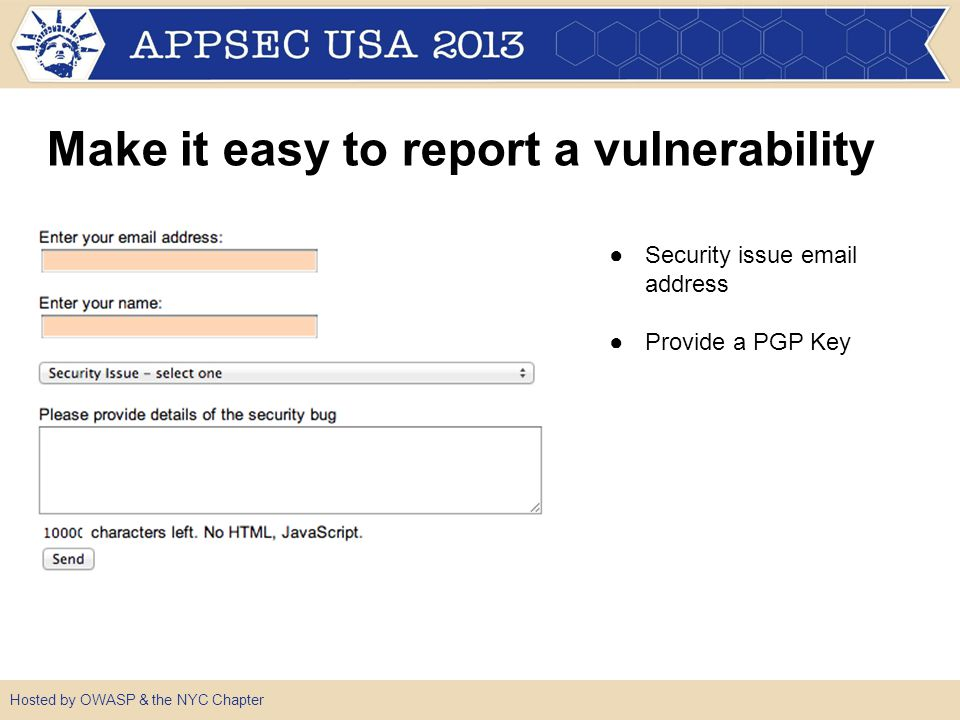 Hosted by OWASP & the NYC Chapter Make it easy to report a vulnerability ●Security issue email address ●Provide a PGP Key