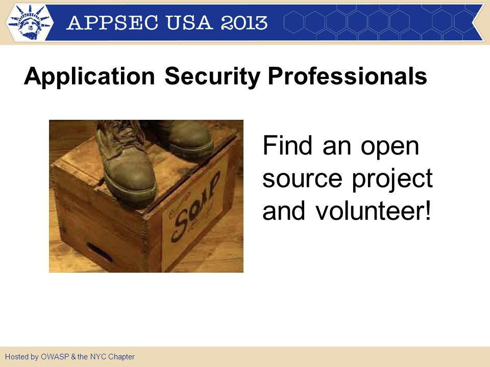 Hosted by OWASP & the NYC Chapter Application Security Professionals Find an open source project and volunteer!