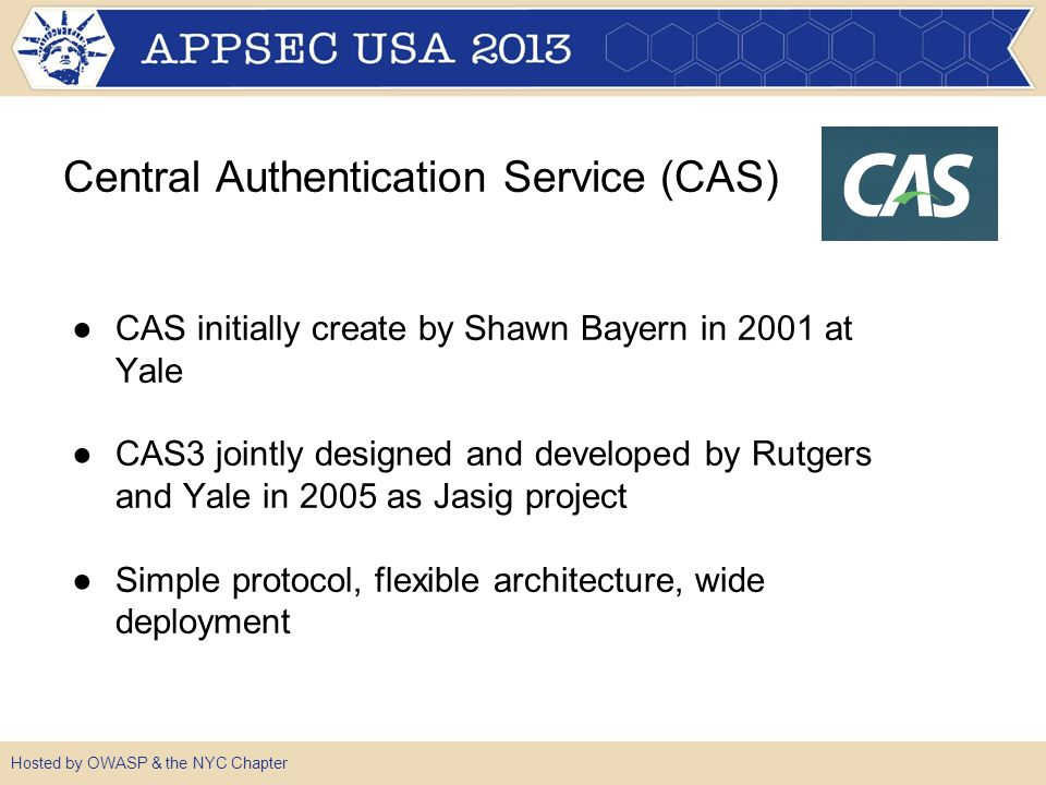 Hosted by OWASP & the NYC Chapter Central Authentication Service (CAS) But...is it secure.