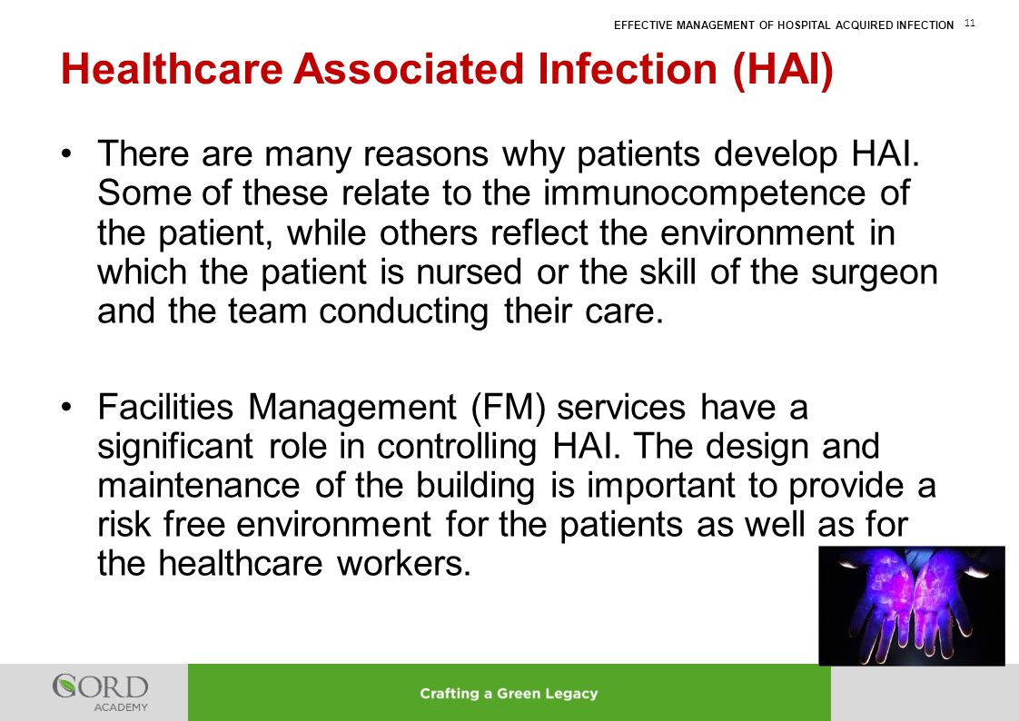 EFFECTIVE MANAGEMENT OF HOSPITAL ACQUIRED INFECTION 11 There are many reasons why patients develop HAI. Some of these relate to the immunocompetence o