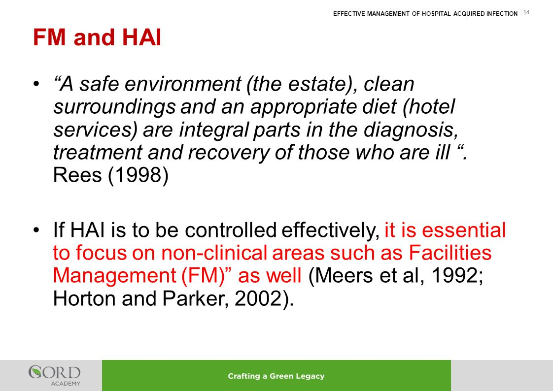 "EFFECTIVE MANAGEMENT OF HOSPITAL ACQUIRED INFECTION 14 ""A safe environment (the estate), clean surroundings and an appropriate diet (hotel services) a"